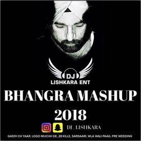 BHANGRA MASHUP 2018 - DJ LISHKARA