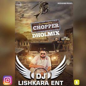 CHOPPER  - DHOLMIX - ELLY MANGAT ( DJ LISHKARA )