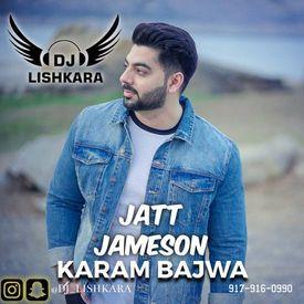 JATT JAMESON - DJ LISHKARA - KARAM BAJWA