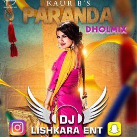 PARANDA DHOLMIX - KAUR B - DJ LISHKARA MIX