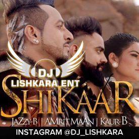 SHIKAAR - Jazzy b , Kaur B , Amrit maan Dholmix Dj Lishakra