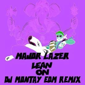 Lean On ( Dj Montay EDM Remix )