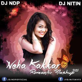 Neha Kakkar Romantic Mashup 2016 - DJ NDP & DJ NITIN