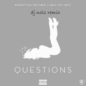 Kennyon Brown x Mistah Mez - Questions (DJ Noiz Remix)