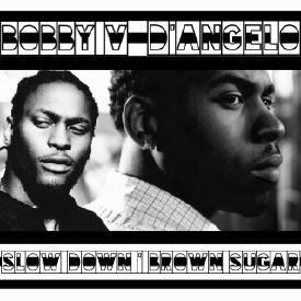 BOBBY V & D'ANGELO- SLOW DOWN' BROWN SUGAR