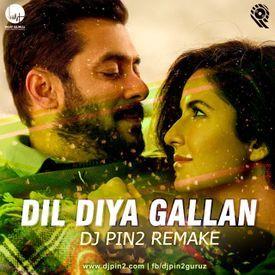 Dil Diya Gallan ''Tiger Zinda Hai'' (DJ Pin2 ReMake)