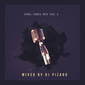 Afro Vibes Vol 2 Mix By DJ Pizaro