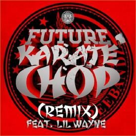 Future ft Lil Wayne & MGK-Karate Chop Remix