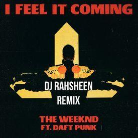 I FEEL IT COMING (REMIX BY DJ RAHSHEEN)