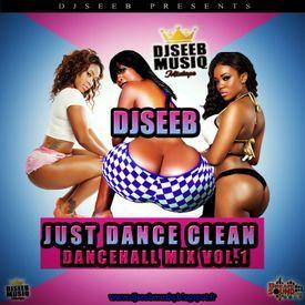 DJSEEBMUSIQ - DJSEEB - JUST DANCE CLEAN DANCEHALL MIX VOL 1