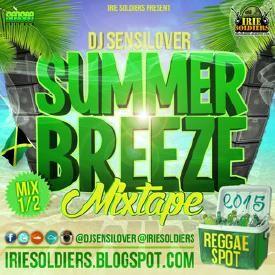 SUMMER BREEZE MIXTAPE 2015[REGGAE SPOT] DJSENSILOVER (IRIE SOLDIERS) Mix1/2