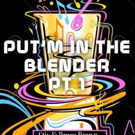 PUT'M IN THE BLENDER PT 1