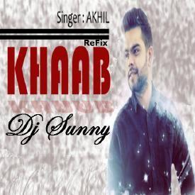 Khaab Refix - Akhil - Dj Sunny - Latest Punjabi Songs 2016