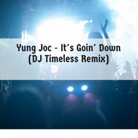 Yung Joc - It's Goin' Down (DJ Timeless Remix)