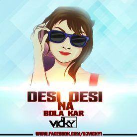 Djv Vicky - Desi Desi Na Bola Kar-DJ VICKY REMIX uploaded ...