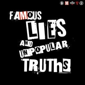 Famous Lies And Unpopular Truths