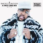 Wally Sparks - Smoke Sumthin' (A $weet Jone$ Mix) Cover Art