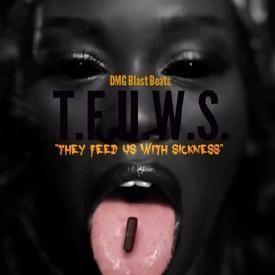 T.F.U.W.S. (They Feed Us With Sickness)