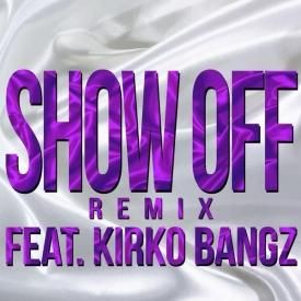 Show Off (Remix) (Feat. Kirko Bangz)