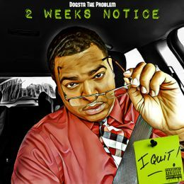 Dogsta The Problem - 2 Weeks Notice (I Quit) Cover Art