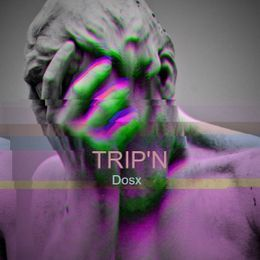 Dosx - Trip'n ft Remy Rocher Cover Art