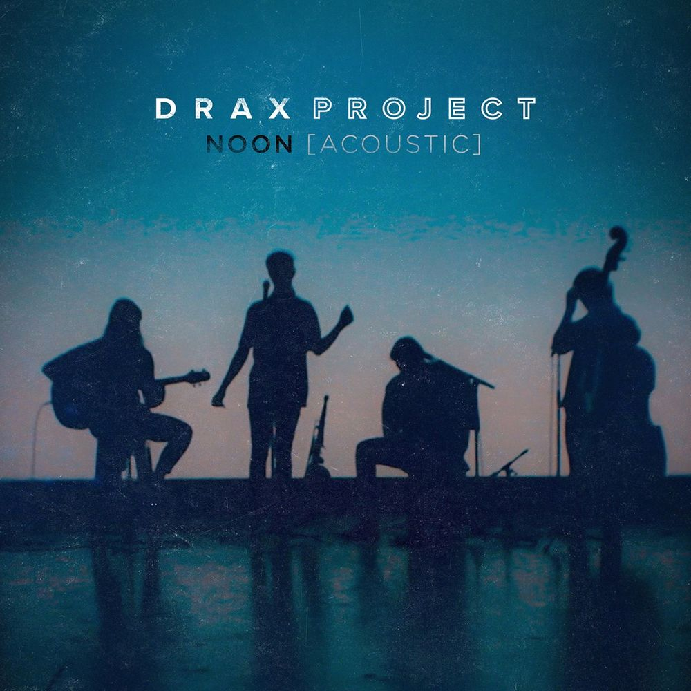 Noon Acoustic By Drax Project From Drax Project Listen
