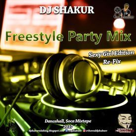 Freestyle Party Mix (Sexy Girl Edition)(Re-Fix) (Dancehall & Soca Mixtape)