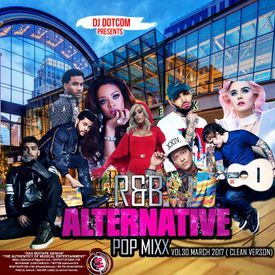R&B Alternative Pop Mixx Vol. 30 (Clean) (Mixtape 2017)