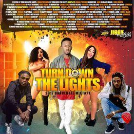 Turn Down The Lights (Dancehall Mixtape 2017)