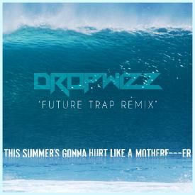 This Summer's Gonna Hurt Like A Motherf**ker (Dropwizz 'Future Trap' Remix)