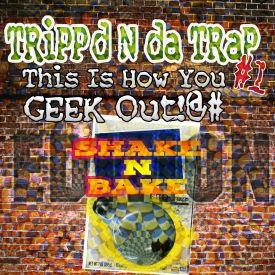 dtrainderailed - dtrain's TRiPP'd N da TRaP: This Is How You GEEK Out! (ShakeNBake Edition) Cover Art