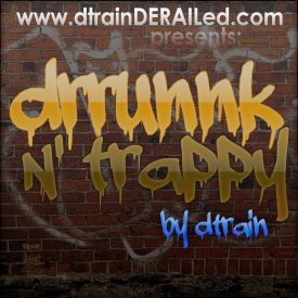 dtrainderailed - The drrunnkNtrappy Mixtape by dtrain Cover Art