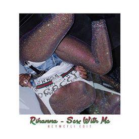 Rihanna - Sex With Me (HeyMcfli! Edit)