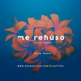 Danny Ocean - Me Rehúso (DUTTY Remix)