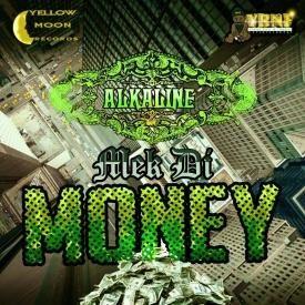 Alkaline ~ Mek Di MoneY   We MaDe iT