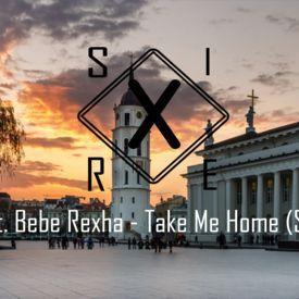 Cash Cash ft. Bebe Rexha - Take Me Home (SireX Remix)