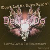 Eternal Life - E-Life x The Chainsmokers - De La Do (dont let me down remix) Cover Art