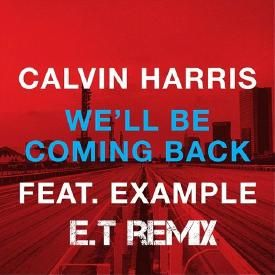 We Will Be Coming Back - Calvin Harris ft. Example - E.T Remix
