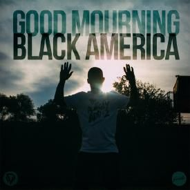 Good Mourning Black America