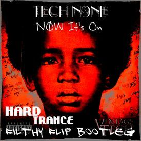 Tech N9ne - Now it's On(Filthy Flip I69I Hard Trance Bootleg).wav