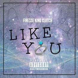 Finesse King Clutch - Like You Cover Art
