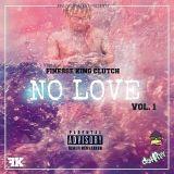 Finesse King Clutch - No Love Vol. 1 Cover Art