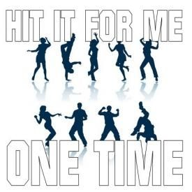 HIT IT FOR ME ONE TIME (Official Song)