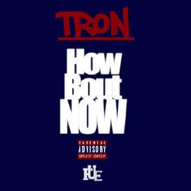 How Bout Now (feat. TRon)