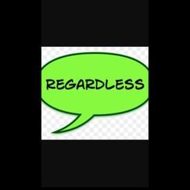 Regardless