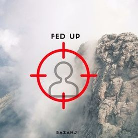 Bazanji - Fed Up