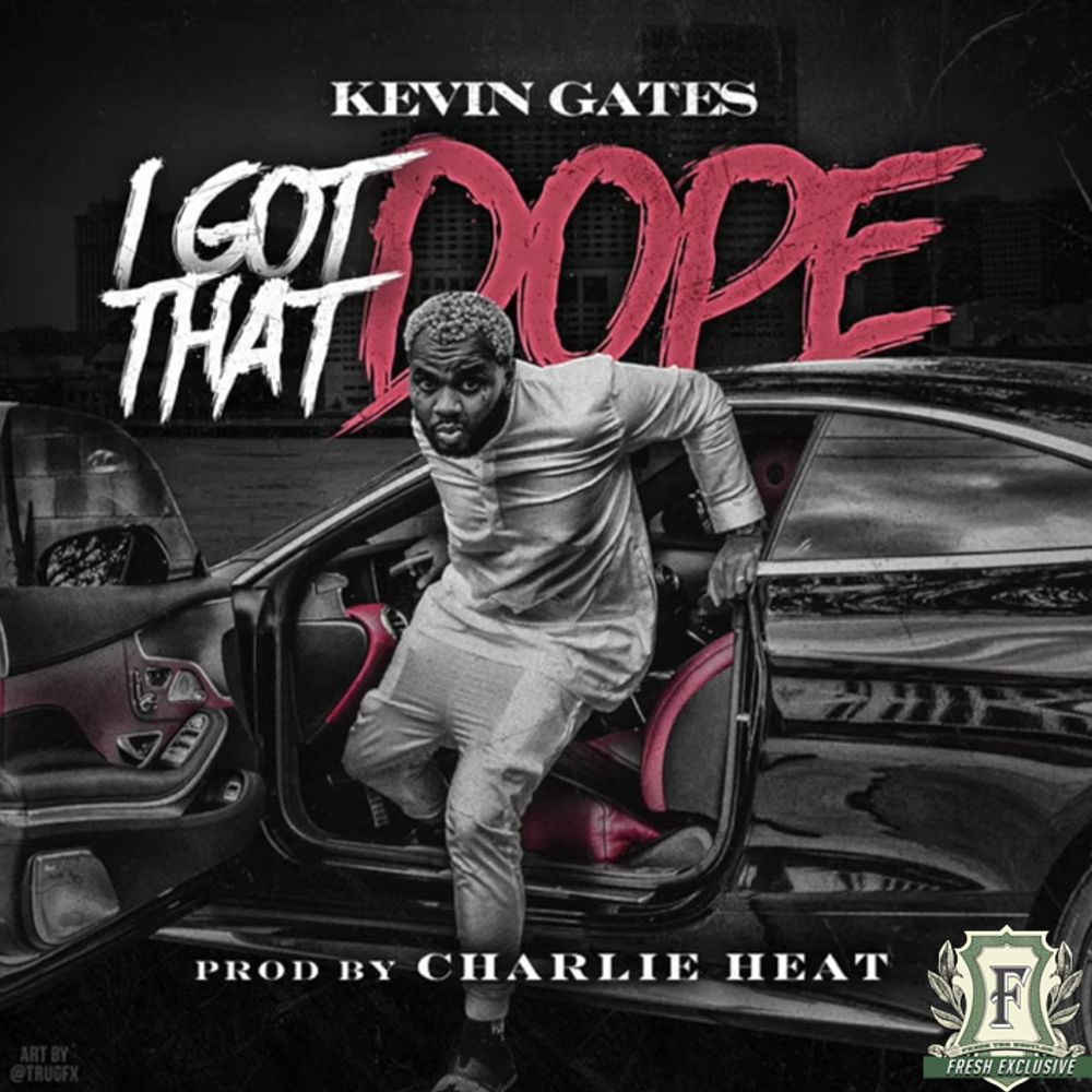 I Got That Dope by Kevin Gates from Fresh: Listen for free
