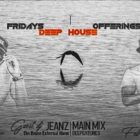fridays deep house offerings show 36 Guest Mix Mixed By JEANZ (The House Ex