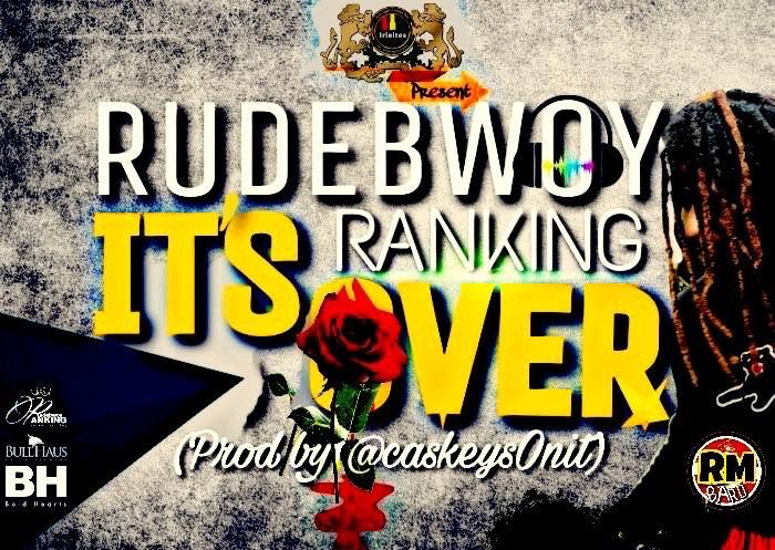IT'S OVER ( Prod by @caskeysOnit ) by RudeBwoy Ranking from