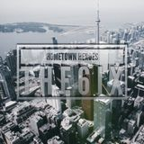 HOMETOWN HEROES: THE 6IX